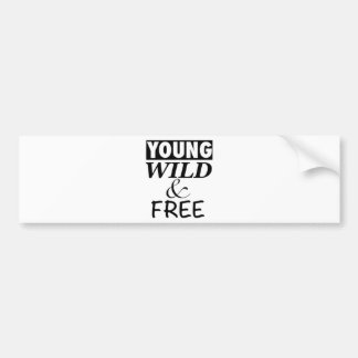 YOUNG WILD AND FREE BUMPER STICKER