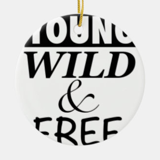 YOUNG WILD AND FREE CERAMIC ORNAMENT