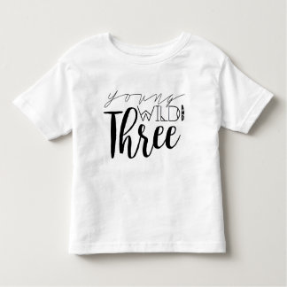 Young Wild and Three | 3rd Birthday Toddler T-shirt