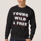 Young, Wild & Free Sweatshirt For Men & Women.