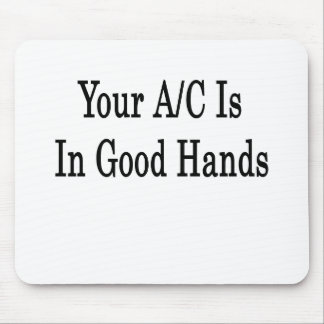 Your AC Is In Good Hands Mouse Pad