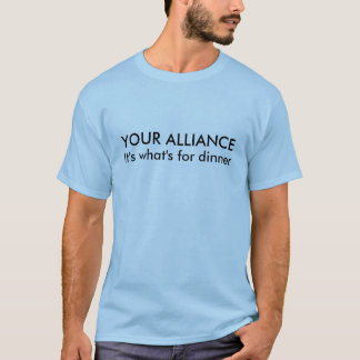 YOUR ALLIANCE, It's what's for dinner T-Shirt