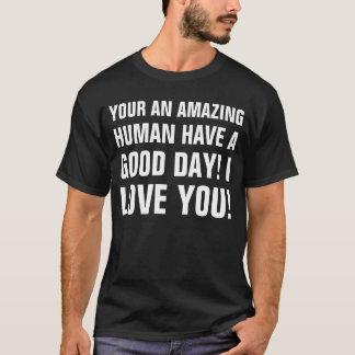 your an amazing human T-Shirt