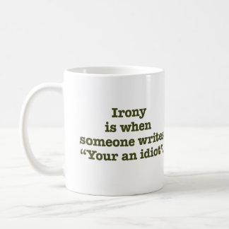 Your an Idiot. Classic White Coffee Mug