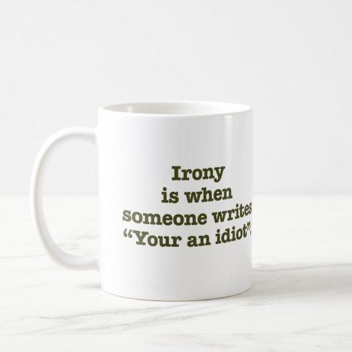 Your an Idiot. Mugs