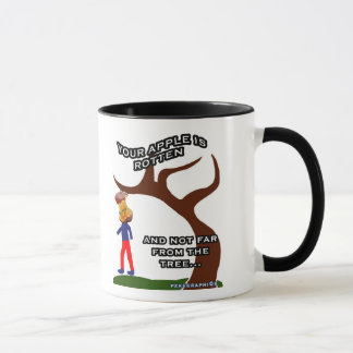 YOUR APPLE IS ROTTEN AND NOT FAR FROM THE TREE MUG