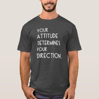 Your Attitude Determines Your Direction T-Shirt