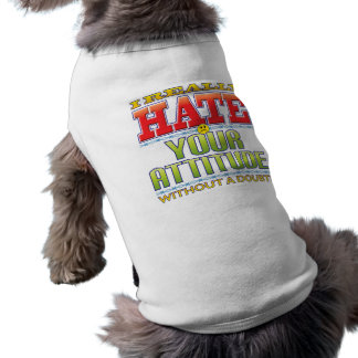 Your Attitude Hate Face Doggie Shirt