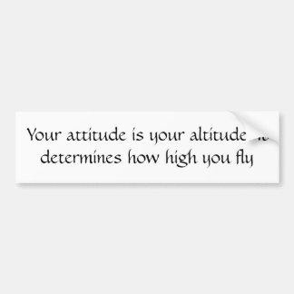 Your attitude is your altitude. bumper sticker