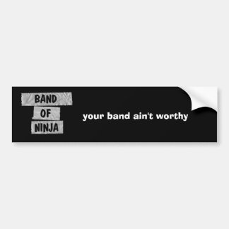 your band ain't worthy bumper sticker