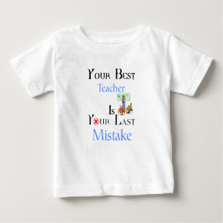 Your Best Teacher is Your Last Mistake Baby T-Shirt