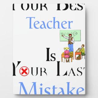 Your Best Teacher is Your Last Mistake Plaque