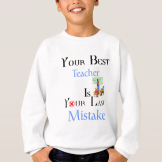 Your Best Teacher is Your Last Mistake Sweatshirt