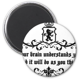 Your Brain Understands You Medieval quote 2 Inch Round Magnet