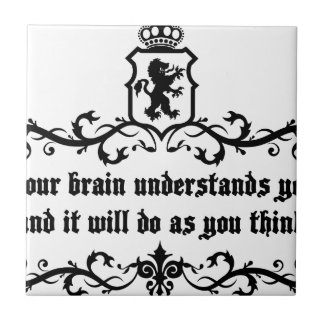 Your Brain Understands You Medieval quote Ceramic Tiles