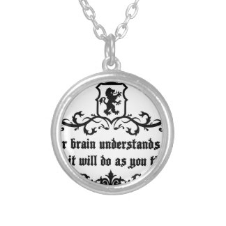 Your Brain Understands You Medieval quote Silver Plated Necklace