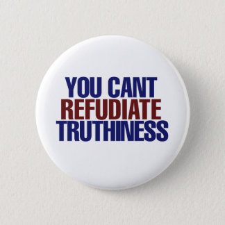 Your Can't refudiate truthiness 2 Inch Round Button
