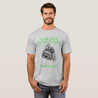 Your car is good on fuel, that's cute! green T-Shirt