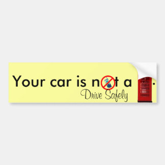 Your Car is not a Phone Booth  Bumper Sticker