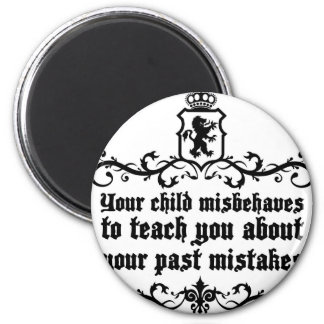 Your Child Misbehaves To Teach You Medieval quote Magnet