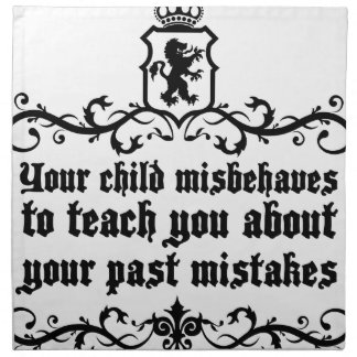 Your Child Misbehaves To Teach You Medieval quote Napkin