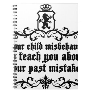 Your Child Misbehaves To Teach You Medieval quote Notebooks