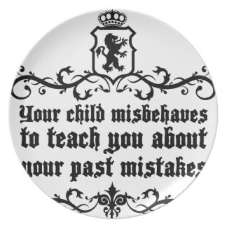 Your Child Misbehaves To Teach You Medieval quote Plate