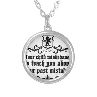 Your Child Misbehaves To Teach You Medieval quote Silver Plated Necklace