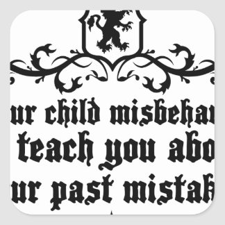 Your Child Misbehaves To Teach You Medieval quote Square Sticker