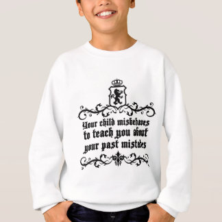 Your Child Misbehaves To Teach You Medieval quote Sweatshirt