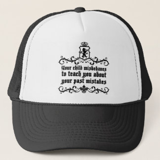 Your Child Misbehaves To Teach You Medieval quote Trucker Hat