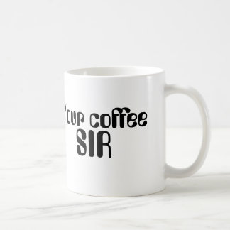 Your coffee, Sir, Classic coffee mug