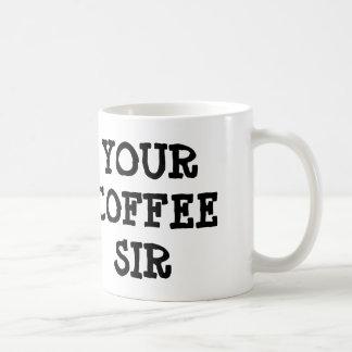 YOUR COFFEE SIR Coffee Mug