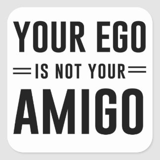 Your Ego Is Not Your Amigo Square Sticker