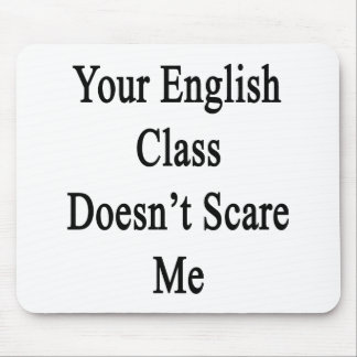 Your English Class Doesn't Scare Me Mouse Pad