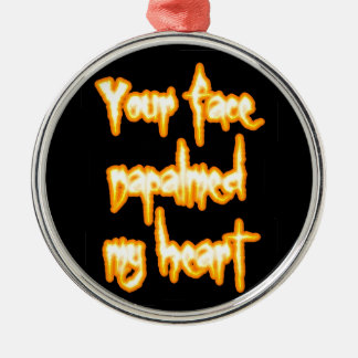 Your face napalmed my heart Silver-Colored round ornament