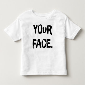 """""""Your Face"""" Toddler Tee (White)"""