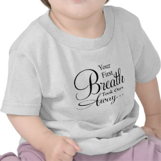 Your First Breath Took Ours Away Quote T-shirts