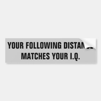 Your Following Distance Matches Your IQ Bumper Sticker