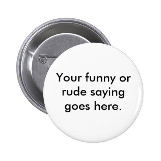 your-funny-or-rude-saying-goes-here01 2 inch round button