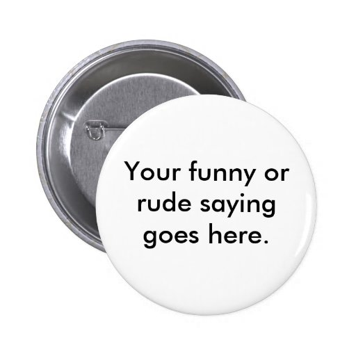 your-funny-or-rude-saying-goes-here01 button