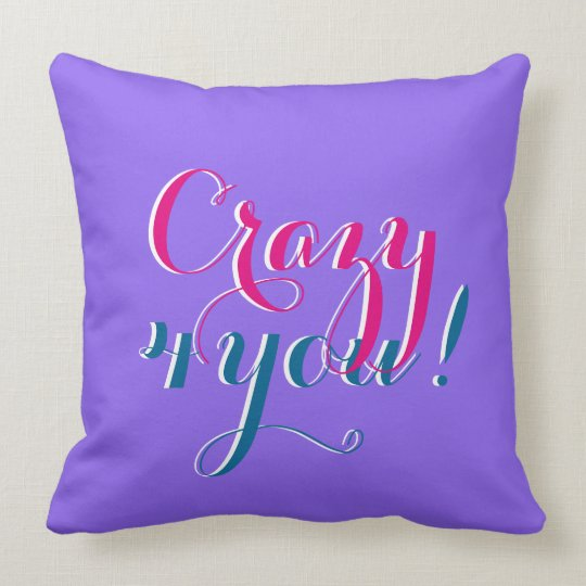 Your funny saying: Crazy 4 you Throw Pillow