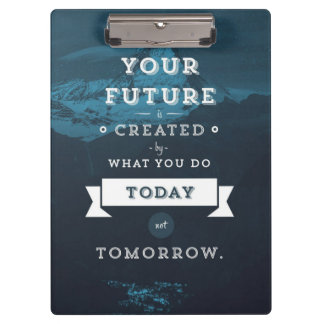 Your Future Is Created By What You Do Today Clipboard