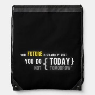 Your future is created by what you do today quote drawstring bag