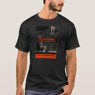 Your Government is openly torturing people T-Shirt