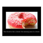 Your head has a hole like a doughnut in it
