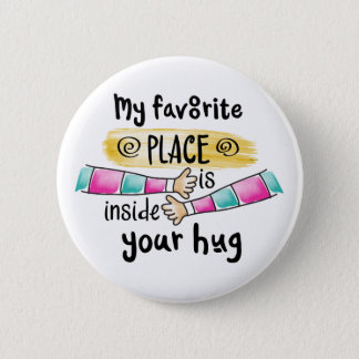 Your Hug My Favorite Place | Pin Button