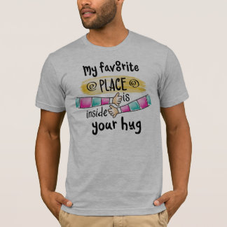Your Hug My Favorite Place   Shirt