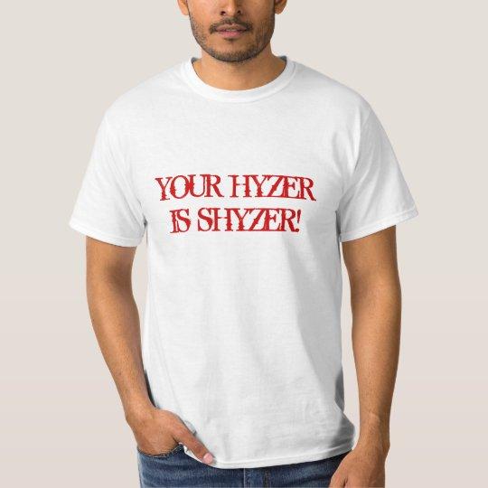YOUR HYZER IS SHYZER! T-Shirt
