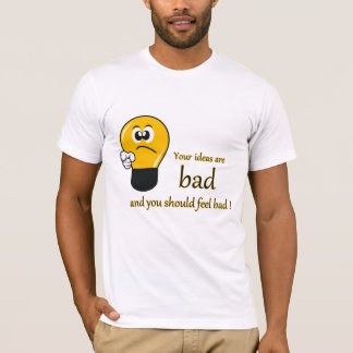 Your ideas are bad and you should feel bad T-Shirt